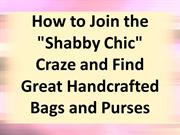 How to Join the Shabby Chic Craze and Find Great Handcrafted Bags and