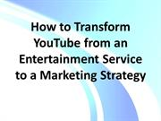 How to Transform YouTube from an Entertainment Service to a Marketing
