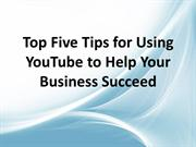Top Five Tips for Using YouTube to Help Your Business Succeed