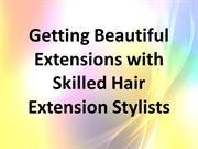 Getting Beautiful Extensions with Skilled Hair Extension Stylists
