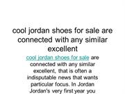 cool jordan shoes for sale are connected with any similar excellent