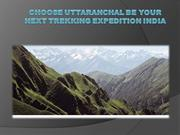 Choose Uttaranchal be your next trekking expedition India