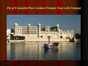 Pot of Colourful Past- Golden Triangle Tour with Udaipur