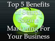 Top 5 Benefits of Search Engine Marketing For Your Business