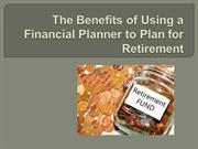 The Benefits of Using a Financial Planner to Plan for Retirement
