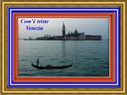 Com' triste Venezia