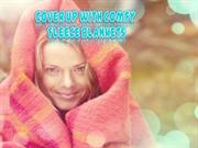 Cover Up With Comfy Fleece Blankets