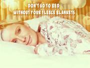 Don't go to Bed Without your Fleece Blankets