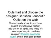 Outsmart and choose the designer Christian Louboutin Outlet on the web
