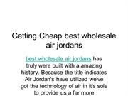 Getting Cheap best wholesale air jordans