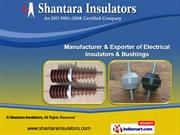 Electrical Insulators and Bushings by Shantara Insulators, Vadodara