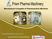Pharmaceutical Machines by Prism Pharma Machinery, Ahmedabad