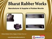 Rubber Moulds by Bharat Rubber Works, Nagpur, Nagpur