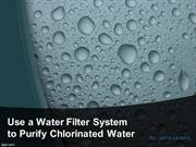 Use a Water Filter System to Purify Chlorinated Water