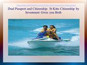 Dual Passport and Citizenship: St Kitts Citizenship by Investment Give