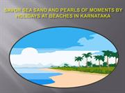 Savor Sea Sand and Pearls of Moments by Holidays at Beaches in Karnata