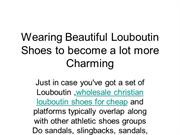 Wearing Beautiful Louboutin Shoes to become a lot more Charming
