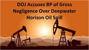 DOJ Accuses BP of Gross Negligence Over Deepwater Horizon Oil Spill