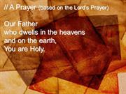 A Prayer - based on The Lords Prayer