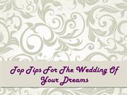 Top Tips For The Wedding Of Your Dreams