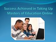 Success Achieved in Taking Up Masters of Education Online
