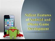Salient Features of Android and iPhone Game Development