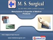 Surgical Disposable Products by M. S. Surgical, Ahmedabad