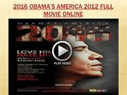 2016 Obama's America 2012 full movie online