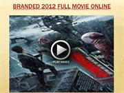 Branded 2012 full movie online