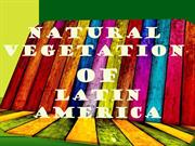 NATURAL VEGETATION  OF LATIN AMERICA