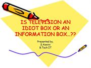 IS TELEVISION AN IDIOT BOX OR AN INFORMATION BOX?