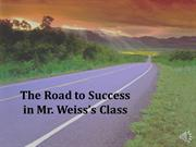 The Road to Success in Mr. Weiss's Class