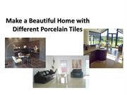 Make a Beautiful Home with Different Porcelain Tiles