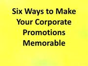 Six Ways to Make Your Corporate Promotions Memorable