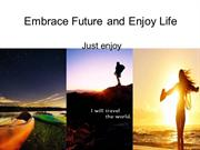 Embrace Future and Enjoy Life