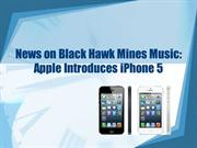 News on Black Hawk Mines Music: Apple Introduces iPhone 5