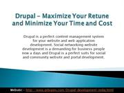 Drupal - Maximize Your Retune and Minimize Your Time and Cost