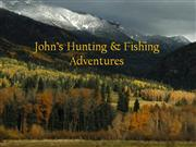 John's Hunting and Fishing Adventures