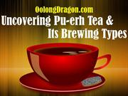Uncovering Pu-erh Tea & Its Brewing Types