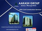Civil Engineering Construction by Aakash Group Of Companies, Mumbai