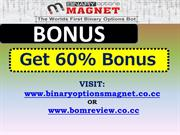 Binary Options Magnet Bonus - Get 60% Bonus