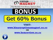 Get 60% Binary Options Magnet Bonus