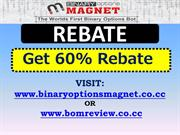 Binary Options Magnet Rebate - Get 60% Rebate