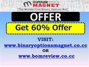 Binary Options Magnet offer - Get 60% OFFER