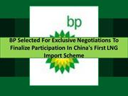 BP Selected For Exclusive Negotiations To Finalize Participation In Ch