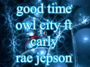 GoodTime-Owl City ft. Carly rae Jepson Music Video Presentation