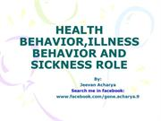 HEALTH BEHAVIOR,ILLNESS BEHAVIOR AND SICKNESS ROLE1