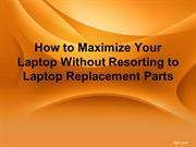 How to Maximize Your Laptop Without Resorting to Laptop Replacement