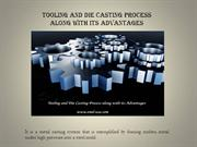 Tooling and Die Casting Process along with its Advantages