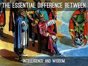 The Essential Difference between Intelligence & Wisdom